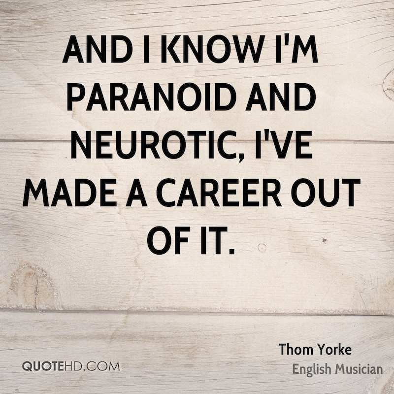 thom-yorke-musician-quote-and-i-know-im-paranoid-and-neurotic-ive