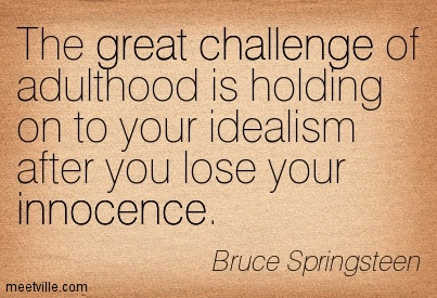 the-great-challenge-of-adulthood-is-holding-on-to-your-idealism-after-you-lose-your-innocence-challenge-quotes